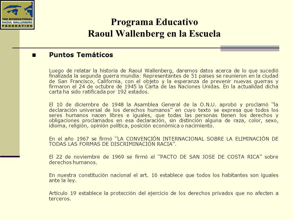 Programa Educativo Raoul Wallenberg en la Escuela Puntos Temáticos Luego de relatar la historia de Raoul Wallenberg, daremos datos acerca de lo que su
