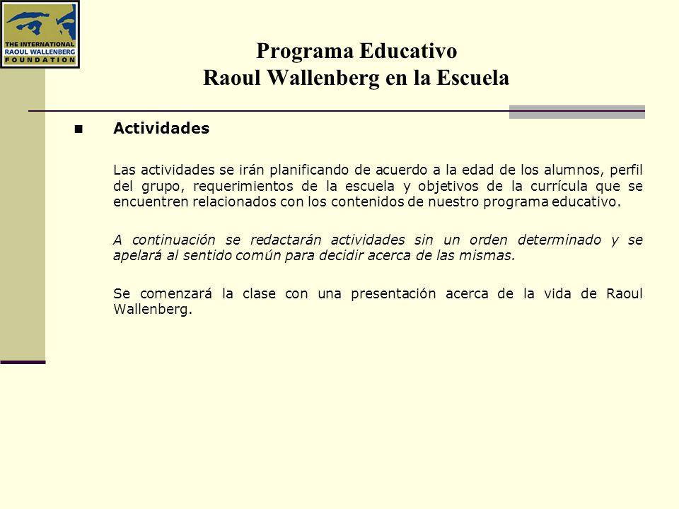 Programa Educativo Raoul Wallenberg en la Escuela Actividades Las actividades se irán planificando de acuerdo a la edad de los alumnos, perfil del gru