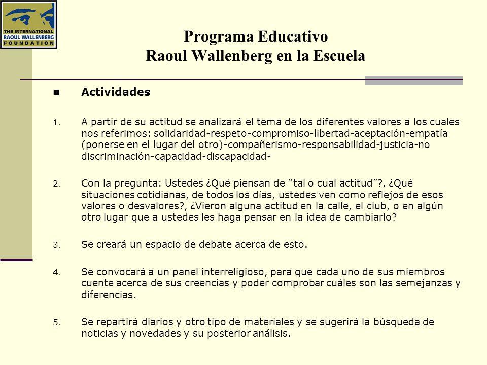 Programa Educativo Raoul Wallenberg en la Escuela Actividades 1. A partir de su actitud se analizará el tema de los diferentes valores a los cuales no