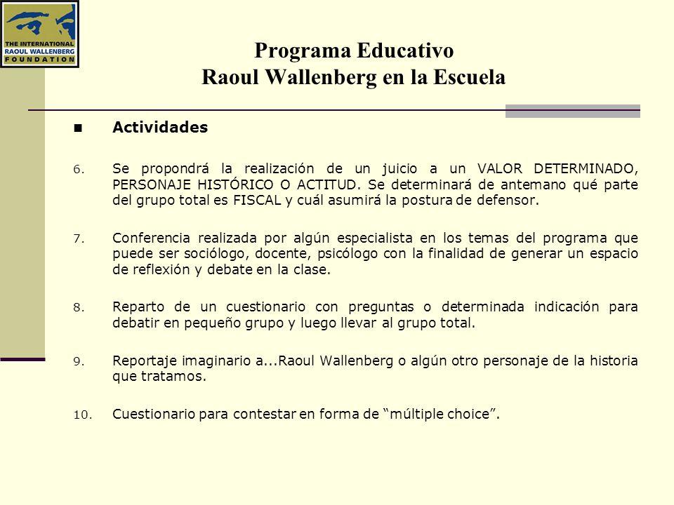 Programa Educativo Raoul Wallenberg en la Escuela Actividades 6. Se propondrá la realización de un juicio a un VALOR DETERMINADO, PERSONAJE HISTÓRICO