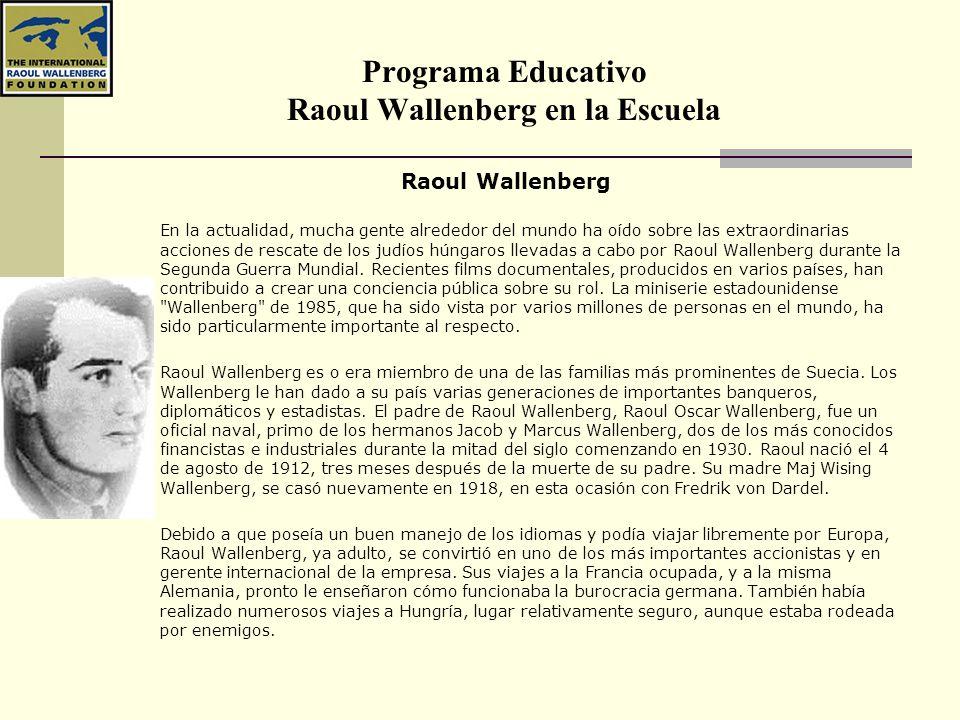 Programa Educativo Raoul Wallenberg en la Escuela Raoul Wallenberg En la actualidad, mucha gente alrededor del mundo ha oído sobre las extraordinarias
