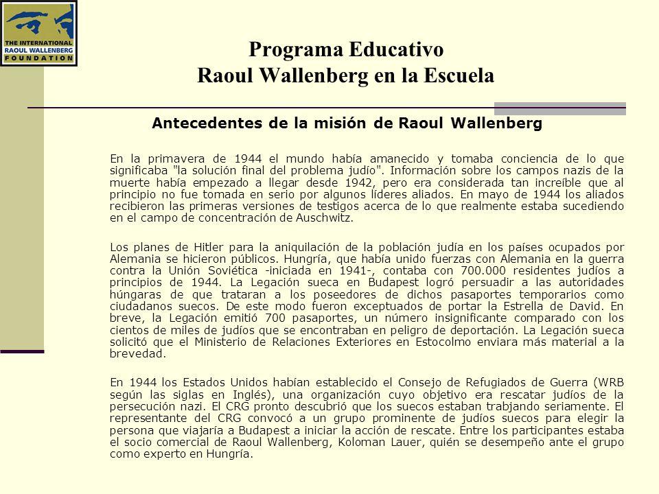 Programa Educativo Raoul Wallenberg en la Escuela Antecedentes de la misión de Raoul Wallenberg En la primavera de 1944 el mundo había amanecido y tom