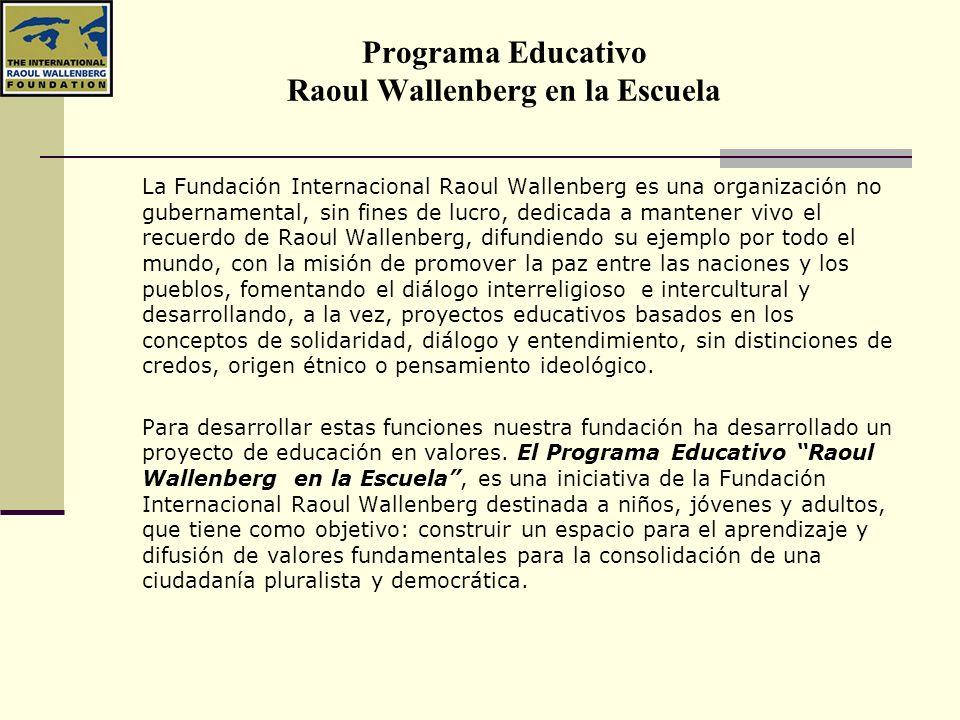 Programa Educativo Raoul Wallenberg en la Escuela El programa consiste en actividades didácticas compuestas por una conferencia y un segundo ciclo de trabajos grupales con los alumnos coordinados por los miembros voluntarios de la fundación.