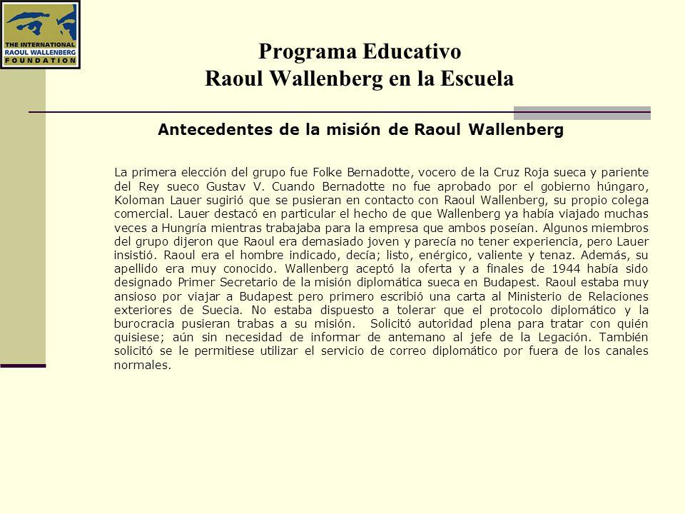 Programa Educativo Raoul Wallenberg en la Escuela Antecedentes de la misión de Raoul Wallenberg La primera elección del grupo fue Folke Bernadotte, vo