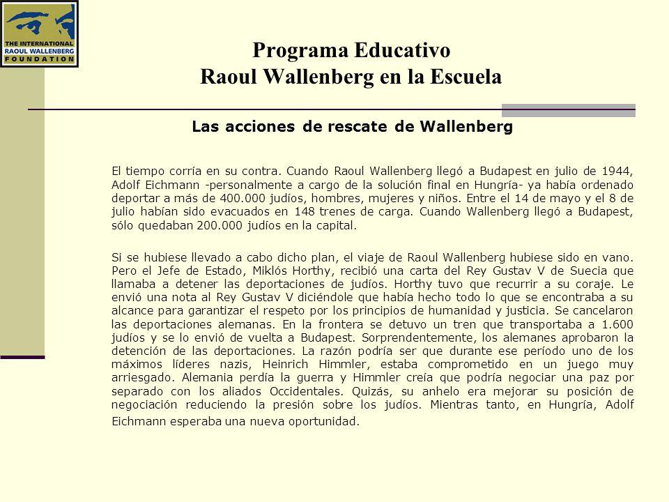 Programa Educativo Raoul Wallenberg en la Escuela Las acciones de rescate de Wallenberg El tiempo corría en su contra. Cuando Raoul Wallenberg llegó a