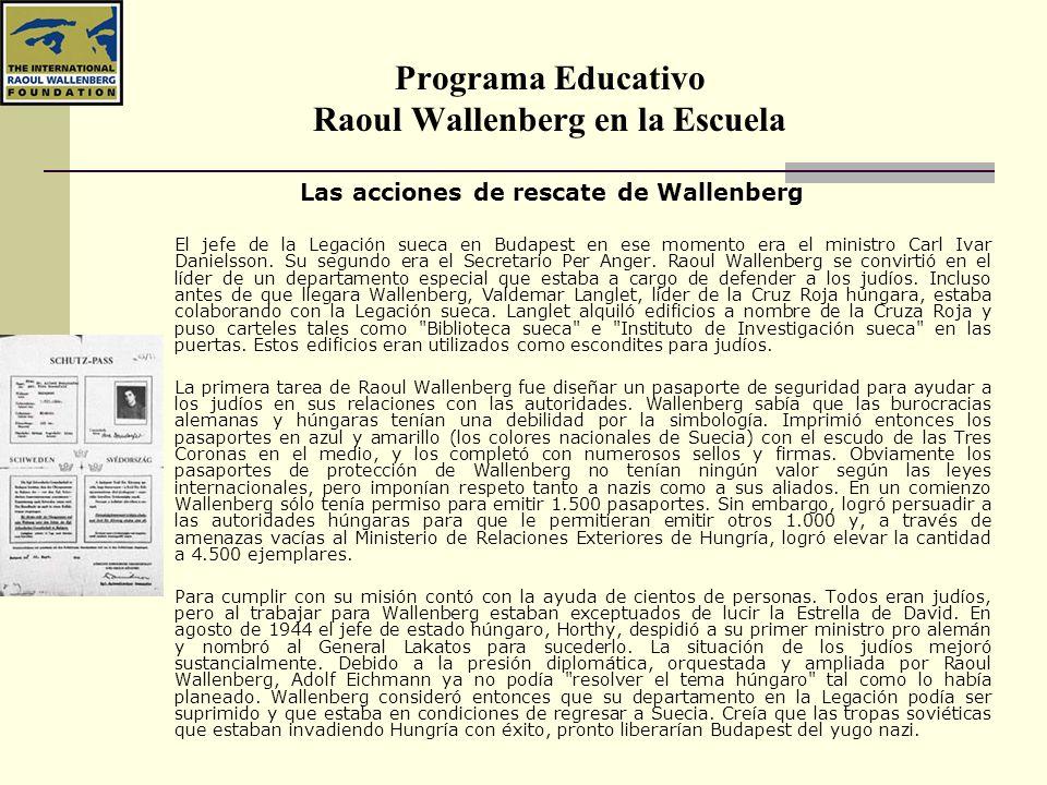 Programa Educativo Raoul Wallenberg en la Escuela Las acciones de rescate de Wallenberg El jefe de la Legación sueca en Budapest en ese momento era el