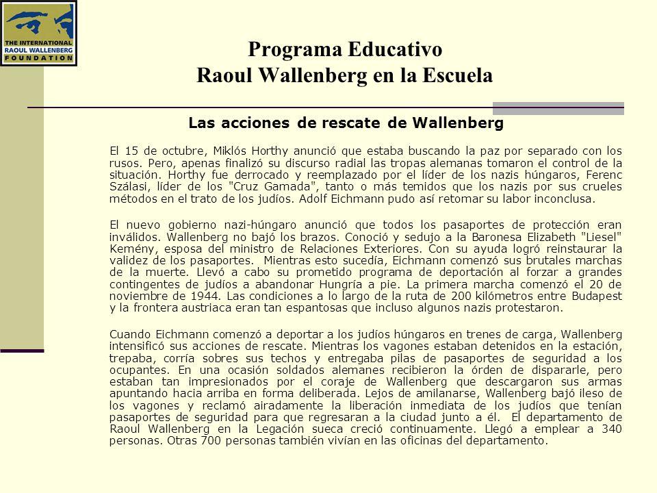 Programa Educativo Raoul Wallenberg en la Escuela Las acciones de rescate de Wallenberg El 15 de octubre, Miklós Horthy anunció que estaba buscando la