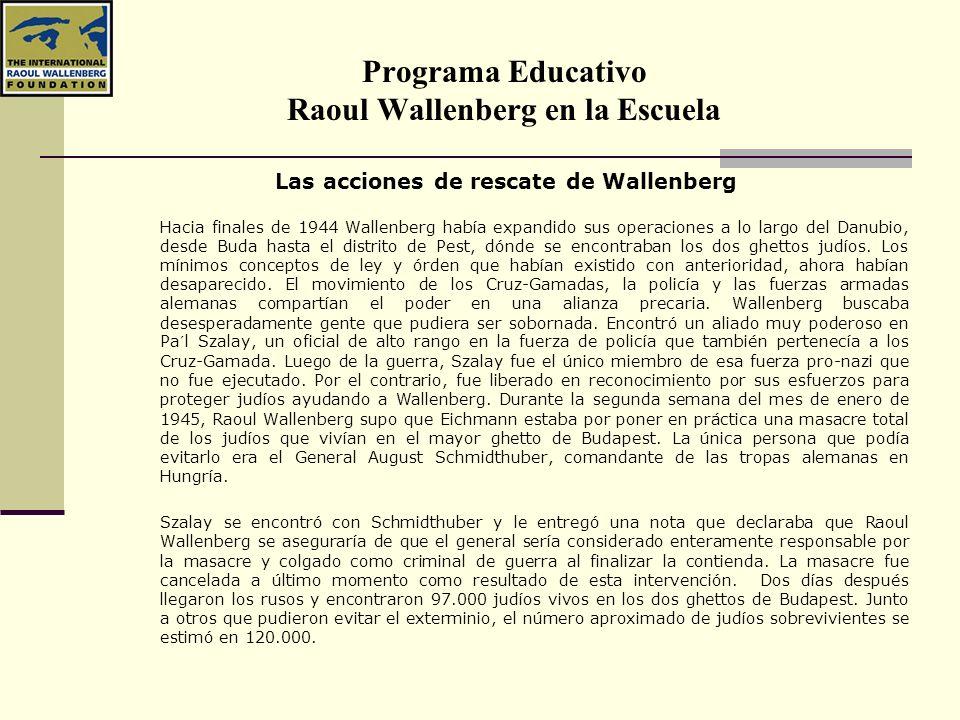 Programa Educativo Raoul Wallenberg en la Escuela Las acciones de rescate de Wallenberg Hacia finales de 1944 Wallenberg había expandido sus operacion