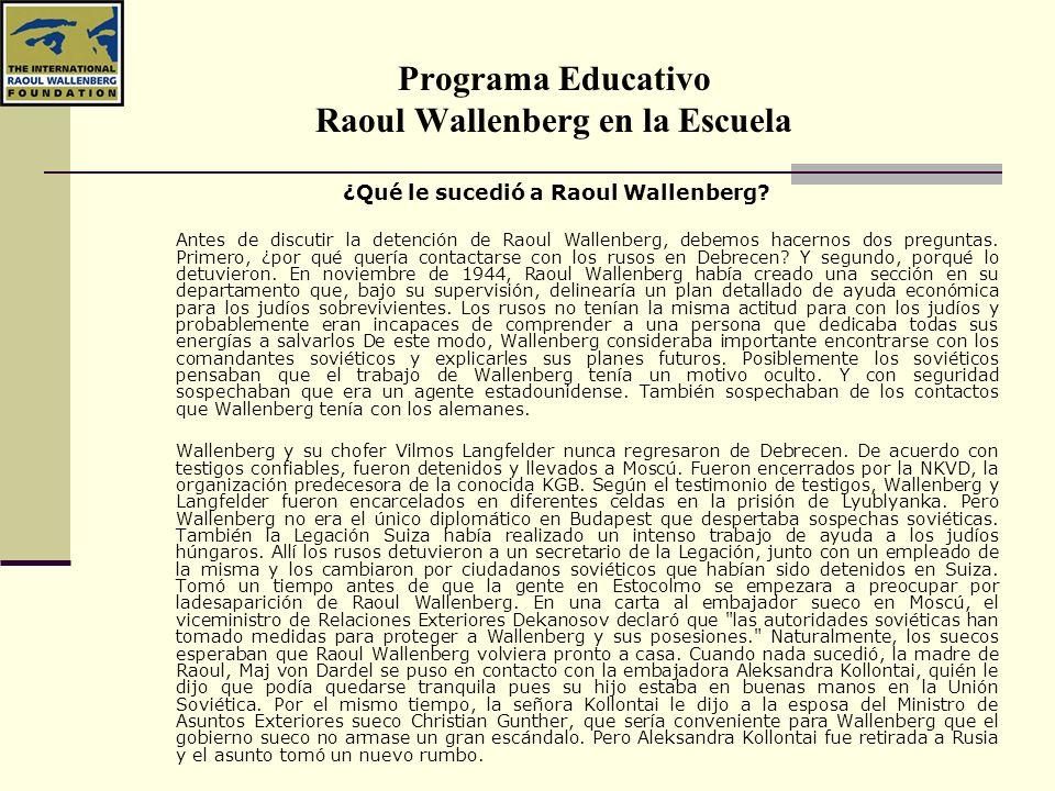 Programa Educativo Raoul Wallenberg en la Escuela ¿Qué le sucedió a Raoul Wallenberg? Antes de discutir la detención de Raoul Wallenberg, debemos hace