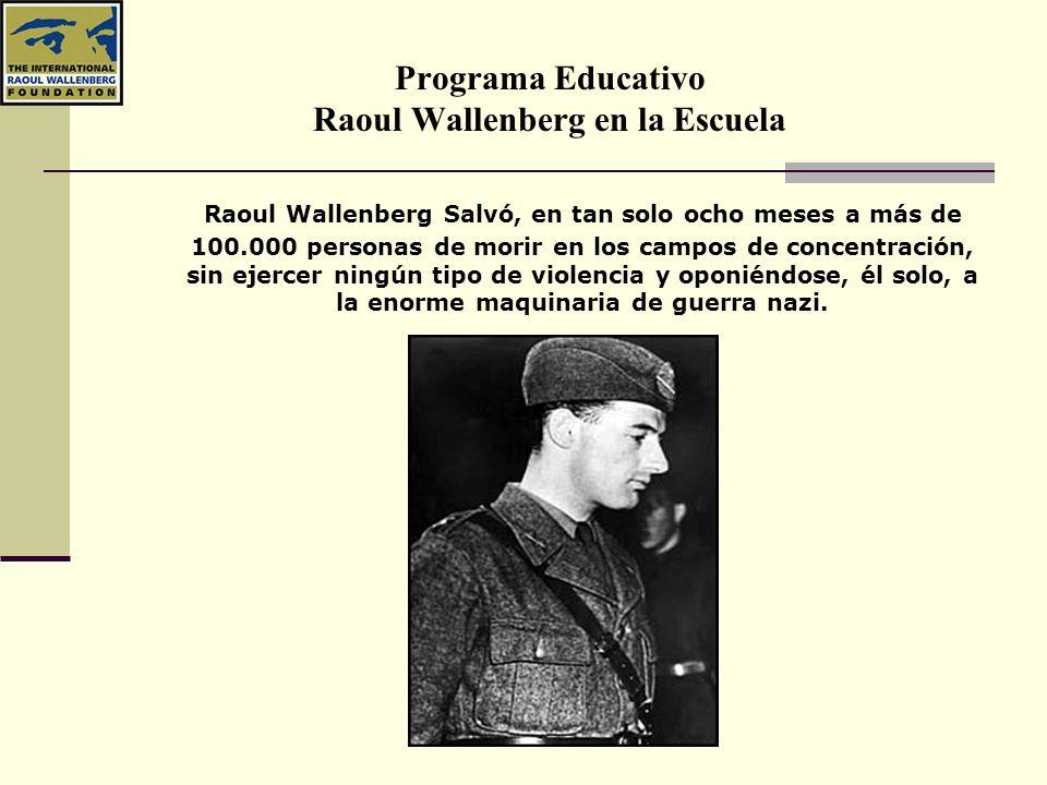 Programa Educativo Raoul Wallenberg en la Escuela Raoul Wallenberg Salvó, en tan solo ocho meses a más de 100.000 personas de morir en los campos de c