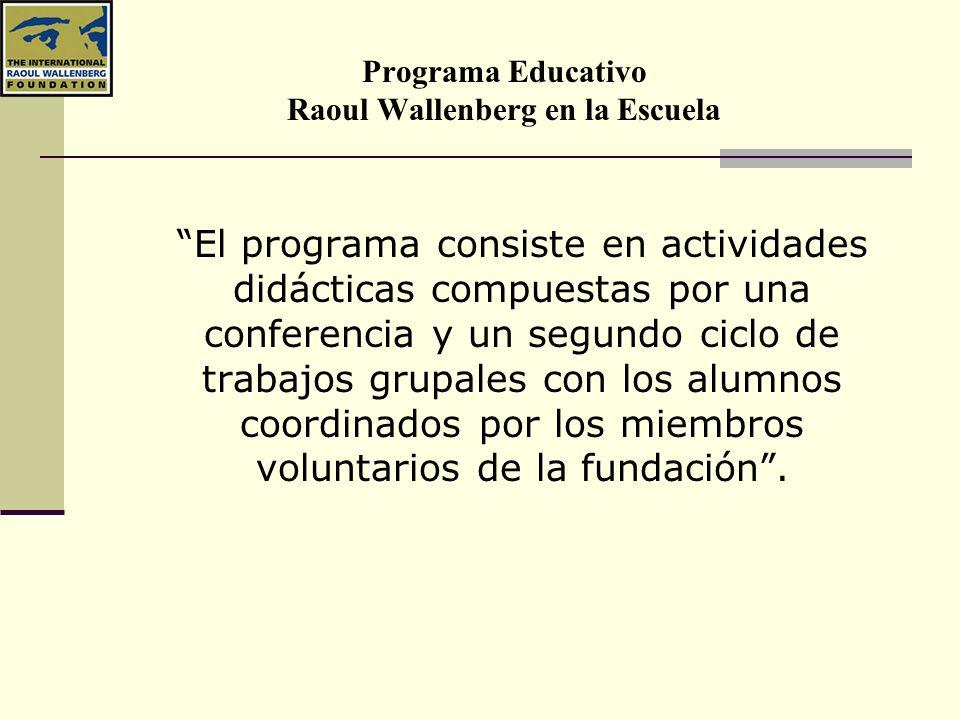 Programa Educativo Raoul Wallenberg en la Escuela Actividades Las actividades se irán planificando de acuerdo a la edad de los alumnos, perfil del grupo, requerimientos de la escuela y objetivos de la currícula que se encuentren relacionados con los contenidos de nuestro programa educativo.