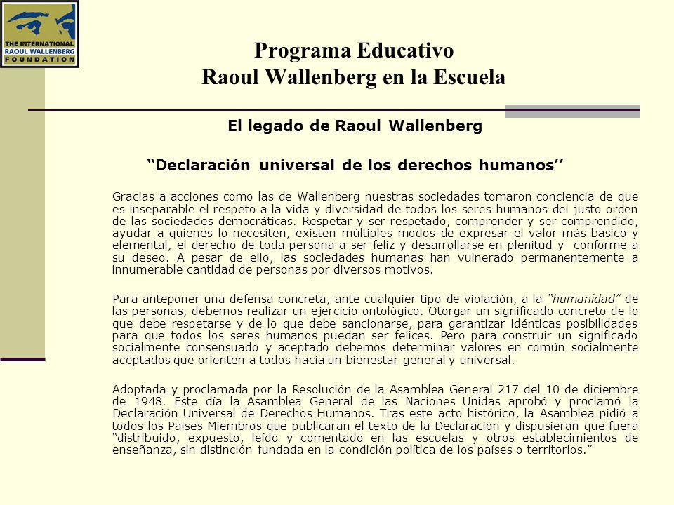 Programa Educativo Raoul Wallenberg en la Escuela El legado de Raoul Wallenberg Declaración universal de los derechos humanos Gracias a acciones como