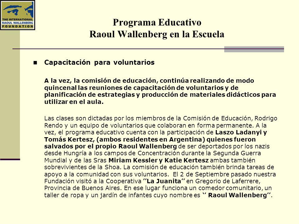 Programa Educativo Raoul Wallenberg en la Escuela Durante 2007 y 2008 sumamos más de 8800 alumnos que en más de 20 escuelas diferentes han participado de nuestro programa y aprendido la importancia de los valores esenciales para el desarrollo de una conciencia ciudadana pluralista y democrática.