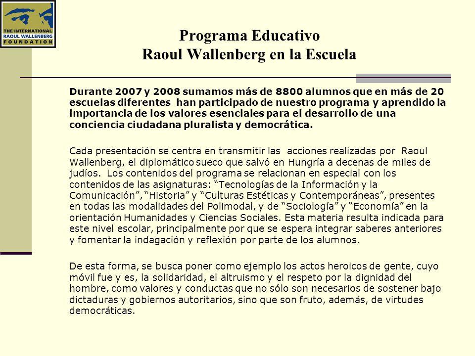 Programa Educativo Raoul Wallenberg en la Escuela Durante 2007 y 2008 sumamos más de 8800 alumnos que en más de 20 escuelas diferentes han participado