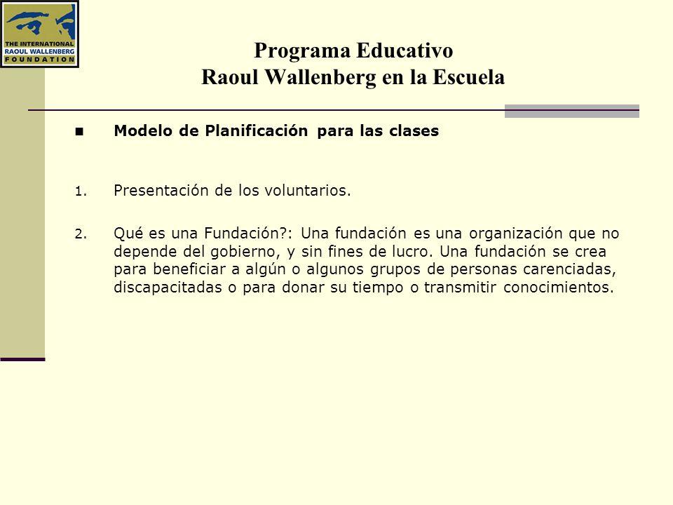 Programa Educativo Raoul Wallenberg en la Escuela Modelo de Planificación para las clases 1. Presentación de los voluntarios. 2. Qué es una Fundación?
