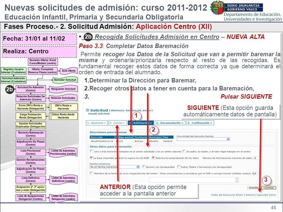 46 2b) Recogida Solicitudes Admisión en Centro – NUEVA ALTA Paso 3.3: Completar Datos Baremación Permite recoger los Datos de la Solicitud que van a p