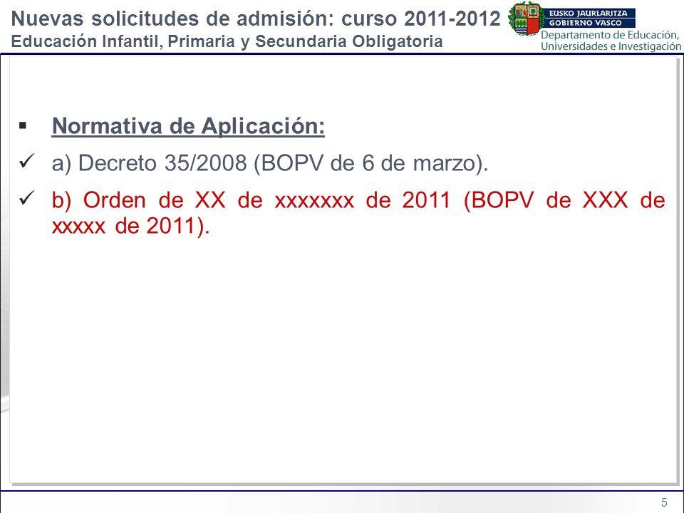 5 Normativa de Aplicación: a) Decreto 35/2008 (BOPV de 6 de marzo). b) Orden de XX de xxxxxxx de 2011 (BOPV de XXX de xxxxx de 2011). Normativa de Apl