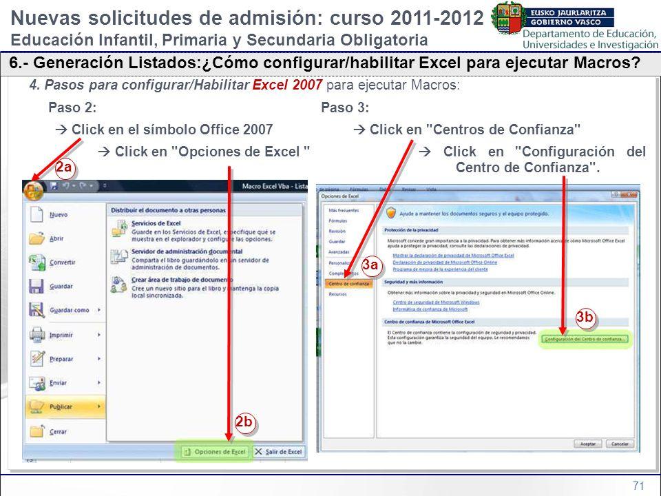 71 4. Pasos para configurar/Habilitar Excel 2007 para ejecutar Macros: Paso 2: Paso 3: Click en el símbolo Office 2007 Click en