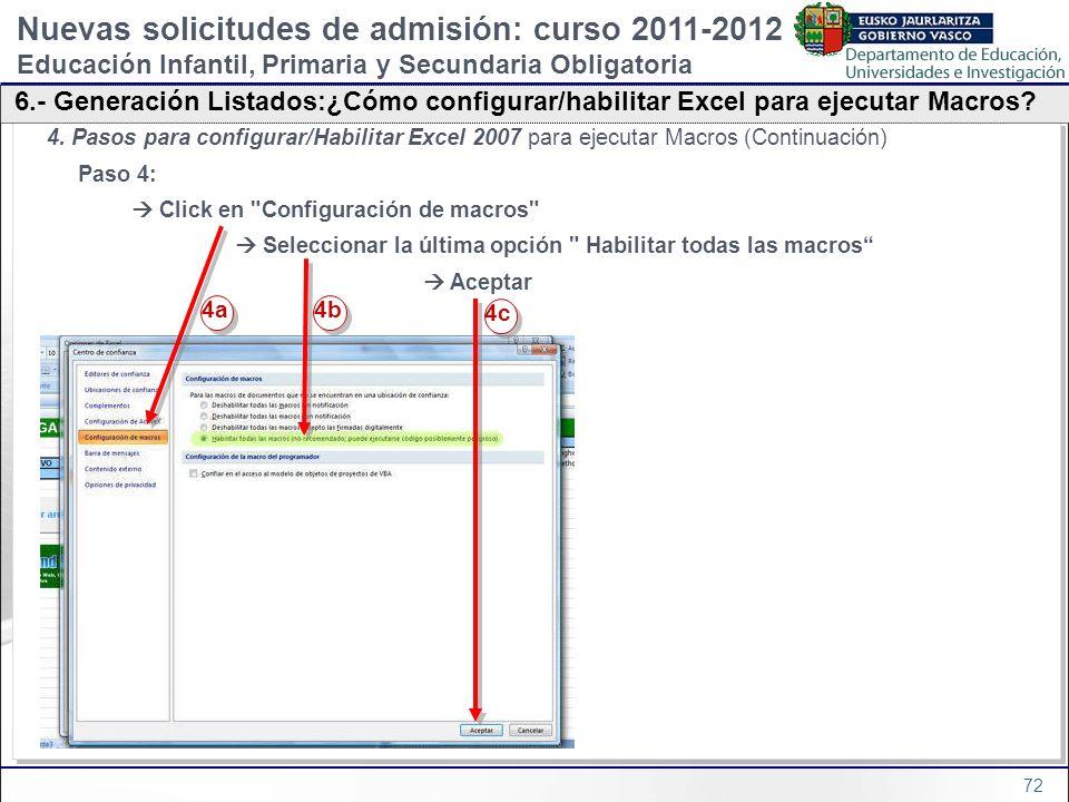 72 4. Pasos para configurar/Habilitar Excel 2007 para ejecutar Macros (Continuación) Paso 4: Click en