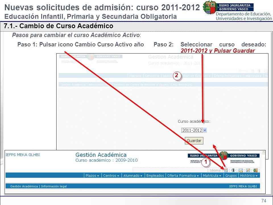 74 Pasos para cambiar el curso Académico Activo: Paso 1: Pulsar icono Cambio Curso Activo año Paso 2:Seleccionar curso deseado: 2011-2012 y Pulsar Gua