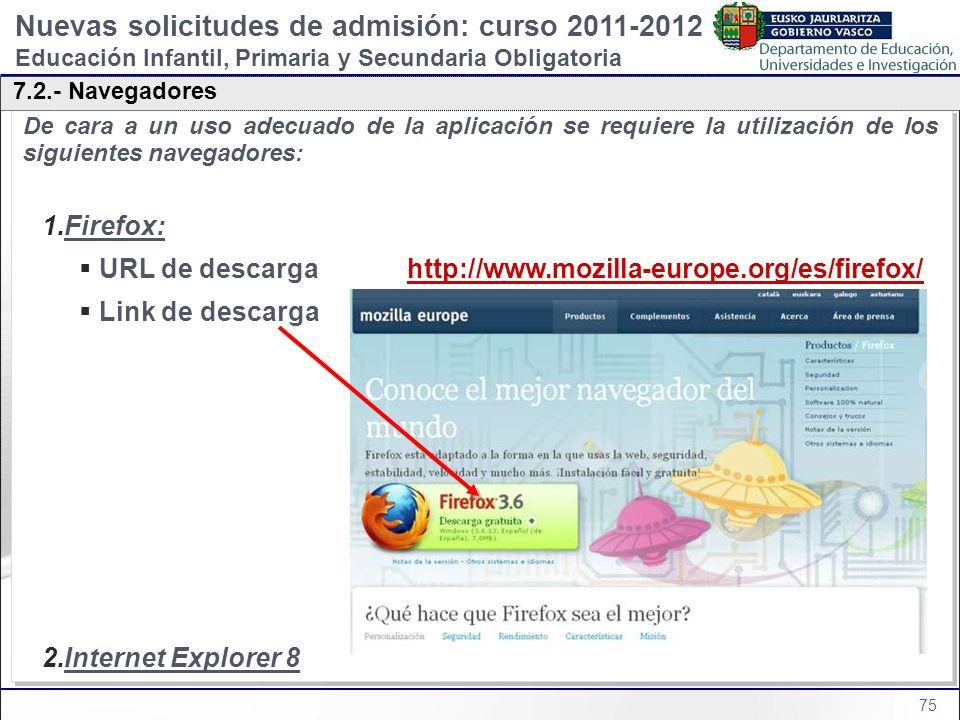 75 De cara a un uso adecuado de la aplicación se requiere la utilización de los siguientes navegadores: 1.Firefox: URL de descarga http://www.mozilla-