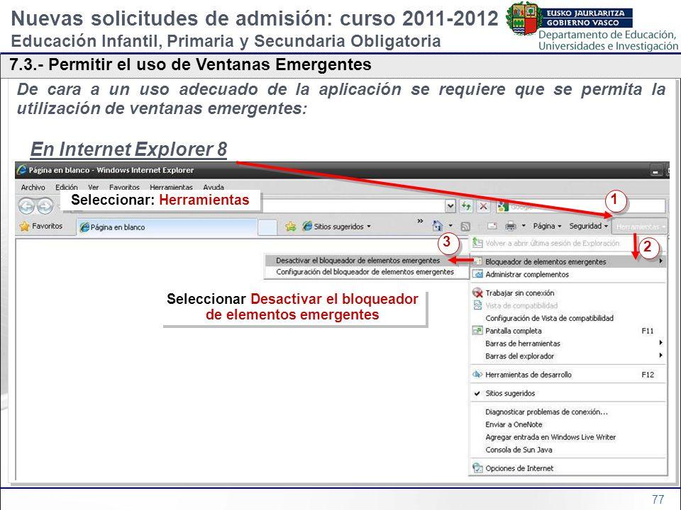 77 De cara a un uso adecuado de la aplicación se requiere que se permita la utilización de ventanas emergentes: En Internet Explorer 8 De cara a un us