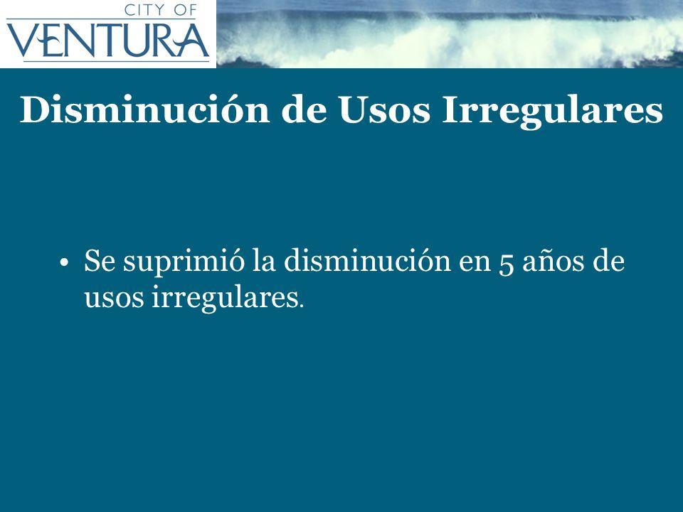 Disminución de Usos Irregulares Se suprimió la disminución en 5 años de usos irregulares.