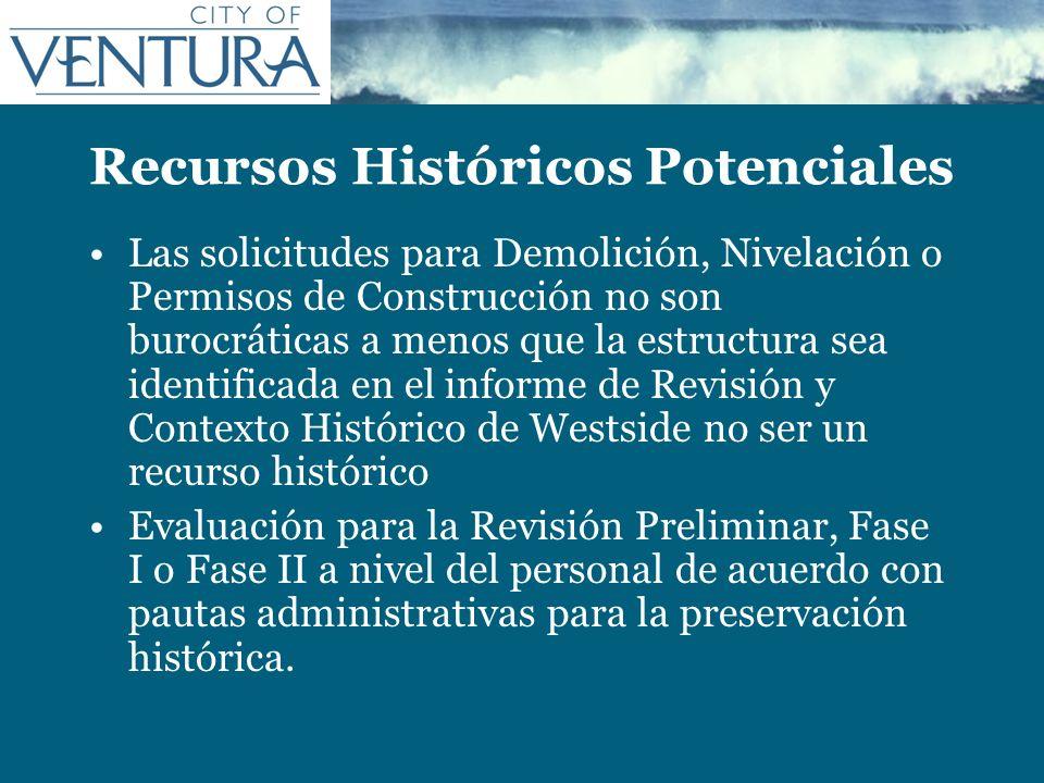 Recursos Históricos Potenciales Las solicitudes para Demolición, Nivelación o Permisos de Construcción no son burocráticas a menos que la estructura s
