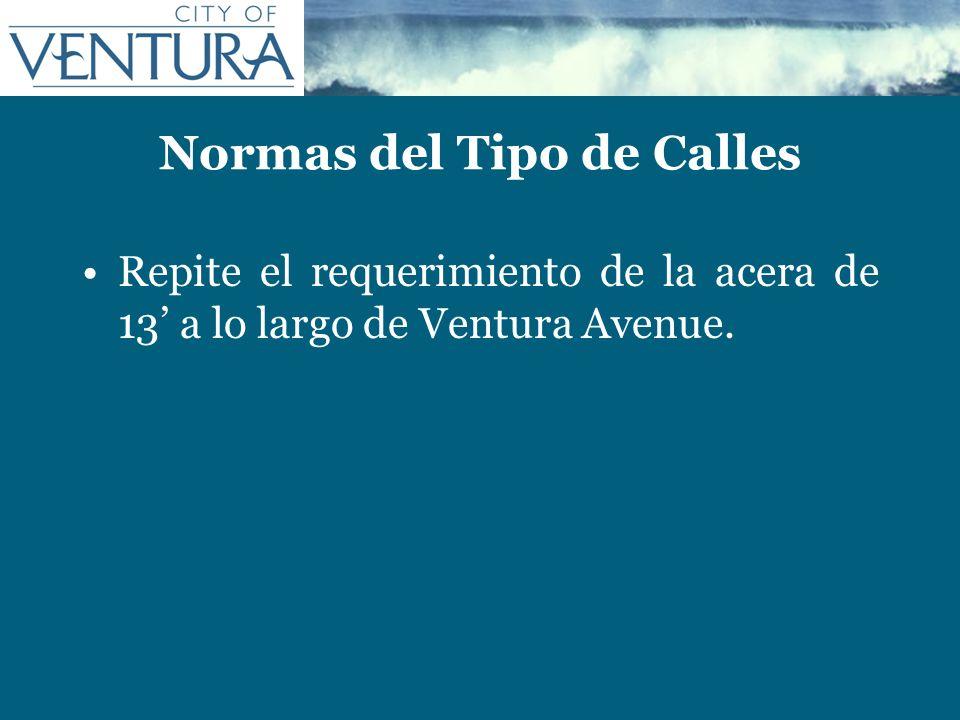 Normas del Tipo de Calles Repite el requerimiento de la acera de 13 a lo largo de Ventura Avenue.