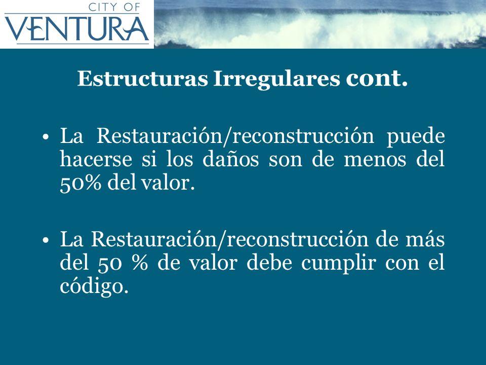 Estructuras Irregulares cont. La Restauración/reconstrucción puede hacerse si los daños son de menos del 50% del valor. La Restauración/reconstrucción