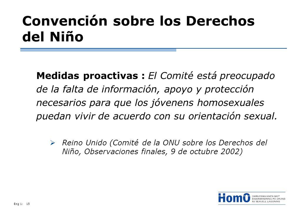 Eng 1:15 Convención sobre los Derechos del Niño Medidas proactivas : El Comité está preocupado de la falta de información, apoyo y protección necesari