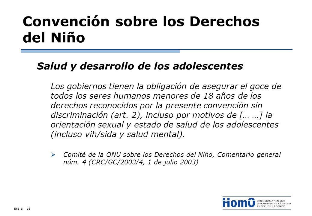 Eng 1:16 Convención sobre los Derechos del Niño Salud y desarrollo de los adolescentes Los gobiernos tienen la obligación de asegurar el goce de todos