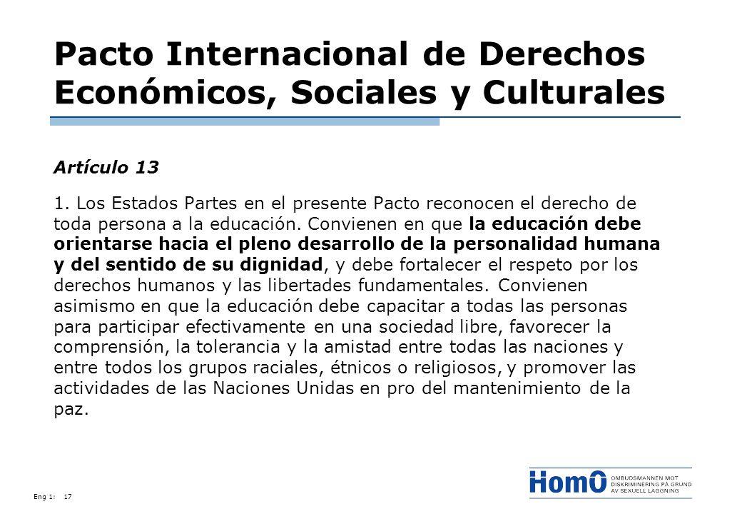 Eng 1:17 Pacto Internacional de Derechos Económicos, Sociales y Culturales Artículo 13 1. Los Estados Partes en el presente Pacto reconocen el derecho