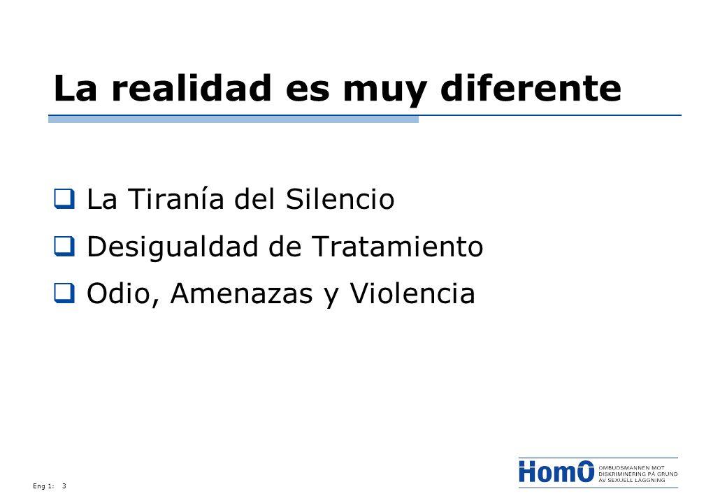 Eng 1:3 La realidad es muy diferente La Tiranía del Silencio Desigualdad de Tratamiento Odio, Amenazas y Violencia