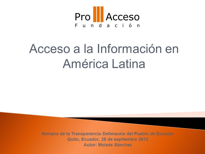 Semana de la Transparencia Defensoria del Pueblo de Ecuador Quito, Ecuador, 25 de septiembre 2012 Autor: Moisés Sánchez Acceso a la Información en Amé