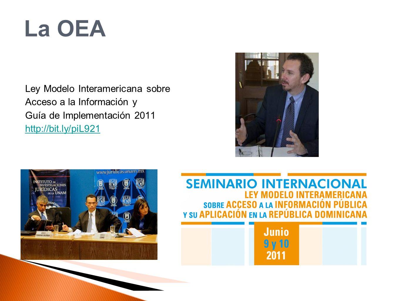 La OEA Ley Modelo Interamericana sobre Acceso a la Información y Guía de Implementación 2011 http://bit.ly/piL921