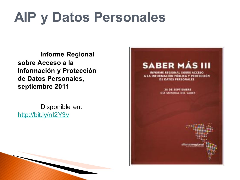 AIP y Datos Personales Informe Regional sobre Acceso a la Información y Protección de Datos Personales, septiembre 2011 Disponible en: http://bit.ly/n