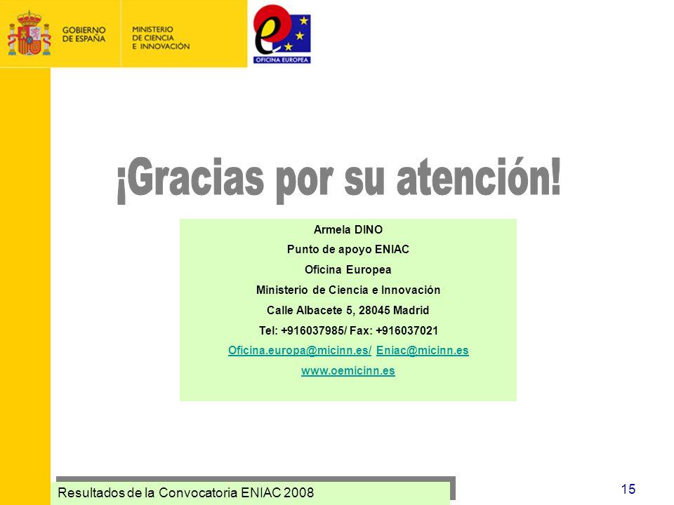 Resultados de la Convocatoria ENIAC 2008 15 Armela DINO Punto de apoyo ENIAC Oficina Europea Ministerio de Ciencia e Innovación Calle Albacete 5, 2804