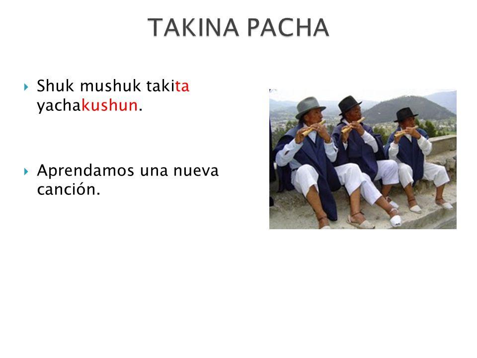 Shuk mushuk takita yachakushun. Aprendamos una nueva canción.
