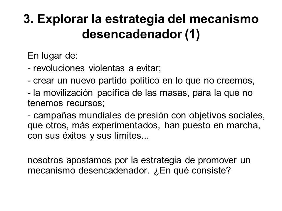 3. Explorar la estrategia del mecanismo desencadenador (1) En lugar de: - revoluciones violentas a evitar; - crear un nuevo partido político en lo que