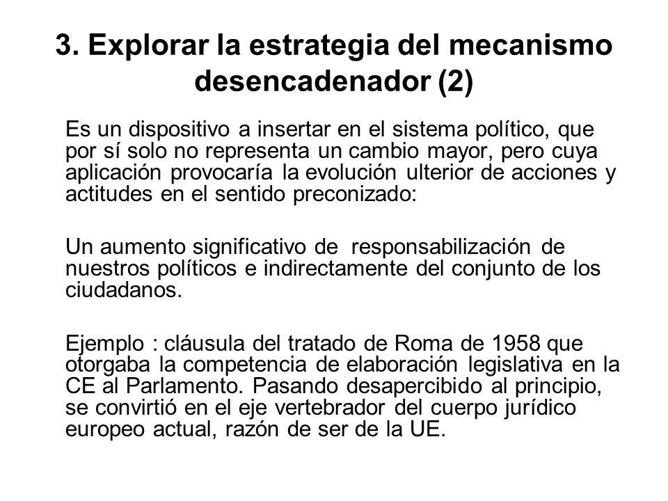 3. Explorar la estrategia del mecanismo desencadenador (2) Es un dispositivo a insertar en el sistema político, que por sí solo no representa un cambi
