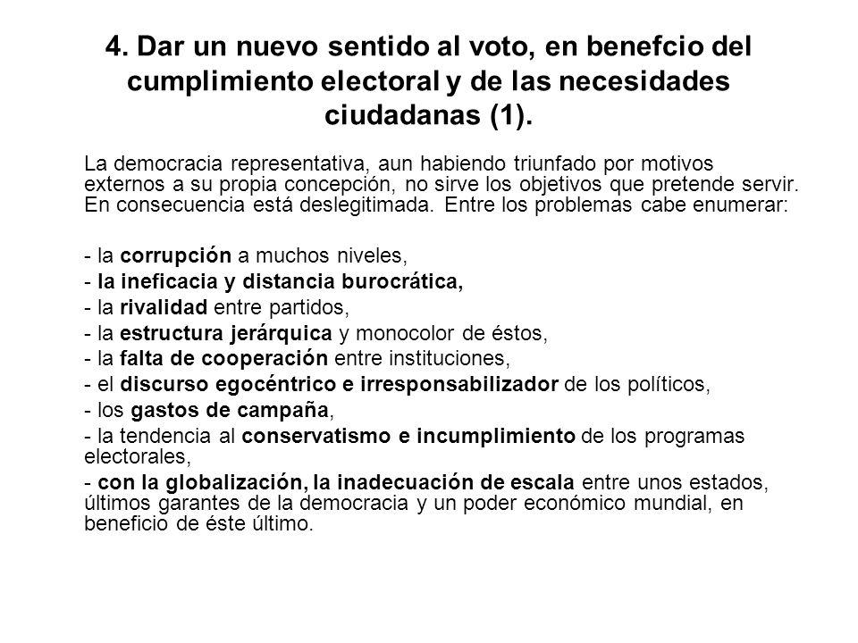 4. Dar un nuevo sentido al voto, en benefcio del cumplimiento electoral y de las necesidades ciudadanas (1). La democracia representativa, aun habiend