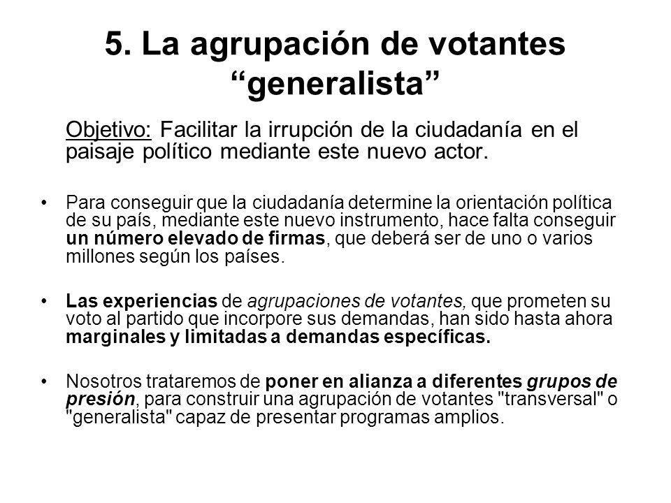 5. La agrupación de votantes generalista Objetivo: Facilitar la irrupción de la ciudadanía en el paisaje político mediante este nuevo actor. Para cons