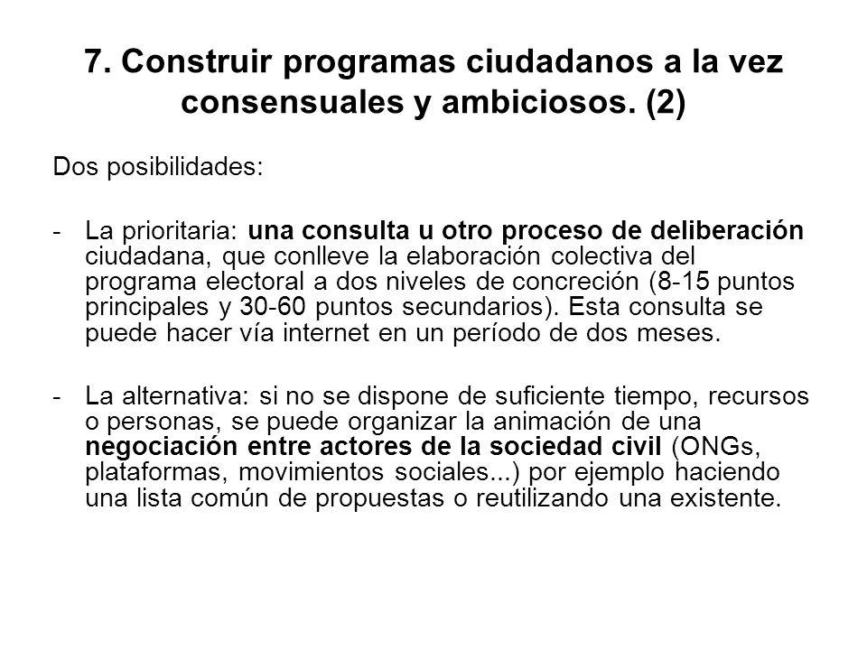 7. Construir programas ciudadanos a la vez consensuales y ambiciosos. (2) Dos posibilidades: -La prioritaria: una consulta u otro proceso de deliberac
