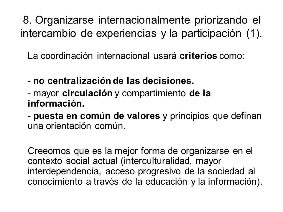 8. Organizarse internacionalmente priorizando el intercambio de experiencias y la participación (1). La coordinación internacional usará criterios com