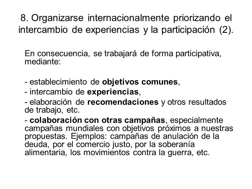 8. Organizarse internacionalmente priorizando el intercambio de experiencias y la participación (2). En consecuencia, se trabajará de forma participat