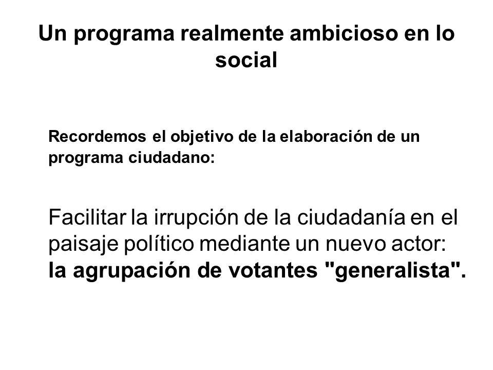 Un programa realmente ambicioso en lo social Recordemos el objetivo de la elaboración de un programa ciudadano: Facilitar la irrupción de la ciudadaní