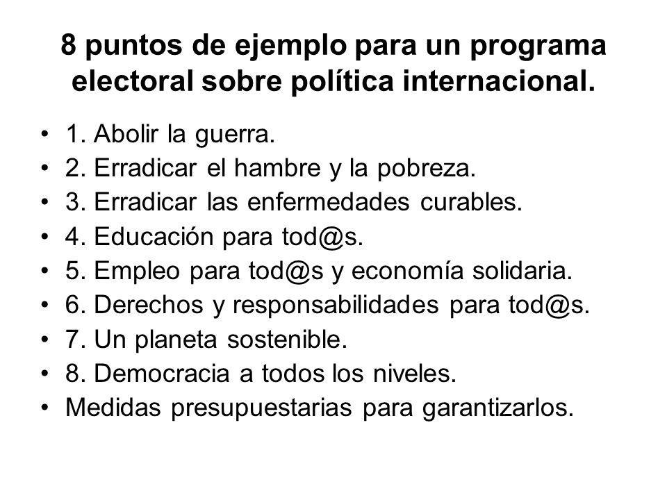 8 puntos de ejemplo para un programa electoral sobre política internacional. 1. Abolir la guerra. 2. Erradicar el hambre y la pobreza. 3. Erradicar la