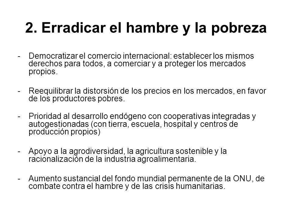 2. Erradicar el hambre y la pobreza - Democratizar el comercio internacional: establecer los mismos derechos para todos, a comerciar y a proteger los