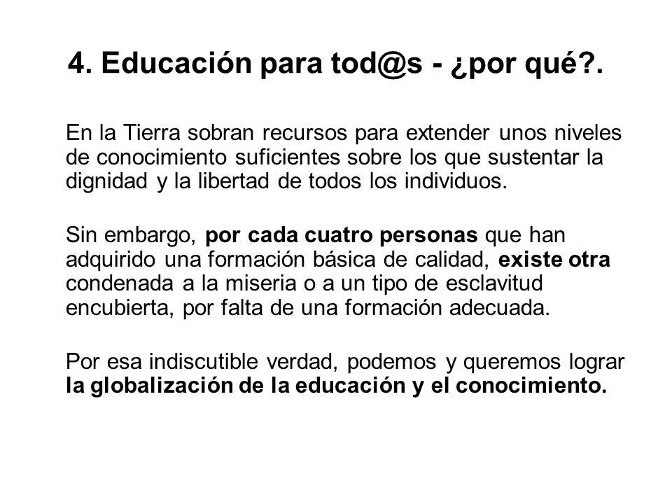 4. Educación para tod@s - ¿por qué?. En la Tierra sobran recursos para extender unos niveles de conocimiento suficientes sobre los que sustentar la di